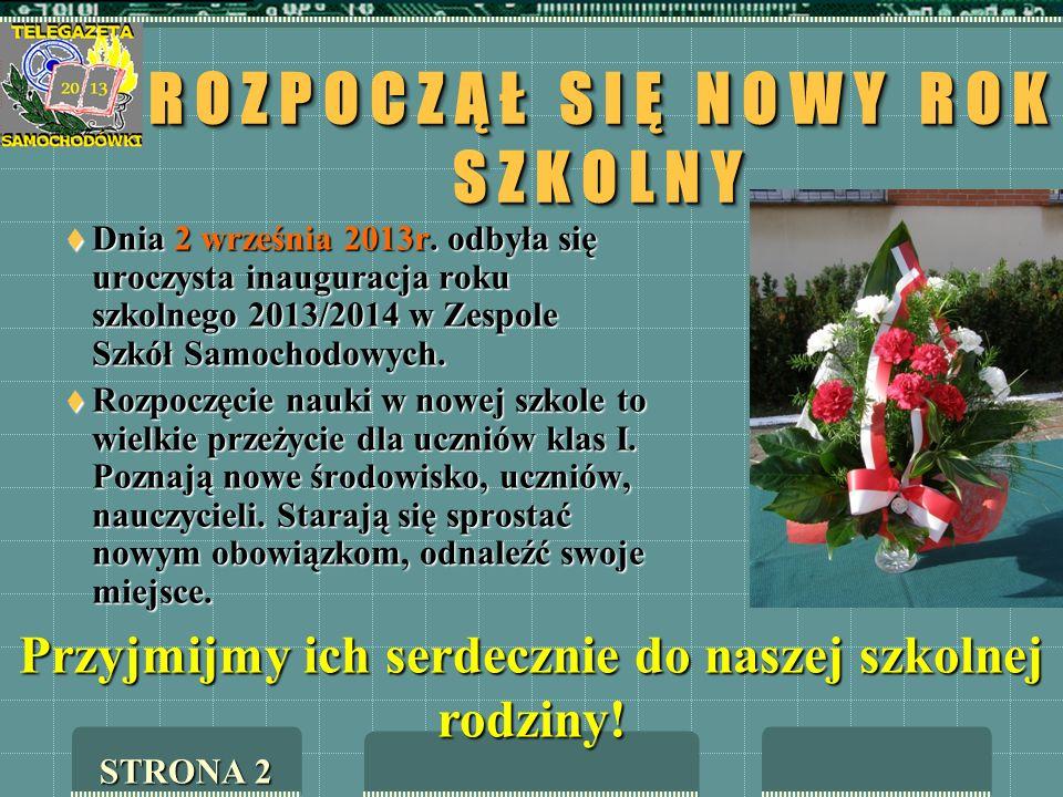 R O Z P O C Z Ą Ł S I Ę N O W Y R O K S Z K O L N Y Dnia 2 września 2013r. odbyła się uroczysta inauguracja roku szkolnego 2013/2014 w Zespole Szkół S