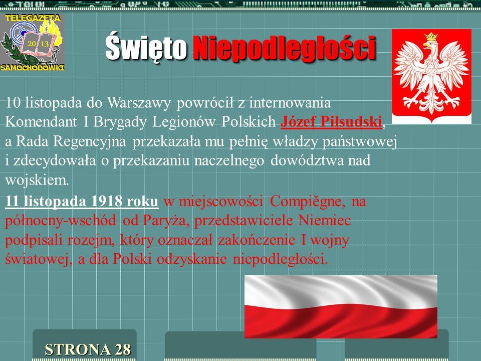 Święto Niepodległości STRONA 28 10 listopada do Warszawy powrócił z internowania Komendant I Brygady Legionów Polskich Józef Piłsudski, a Rada Regency