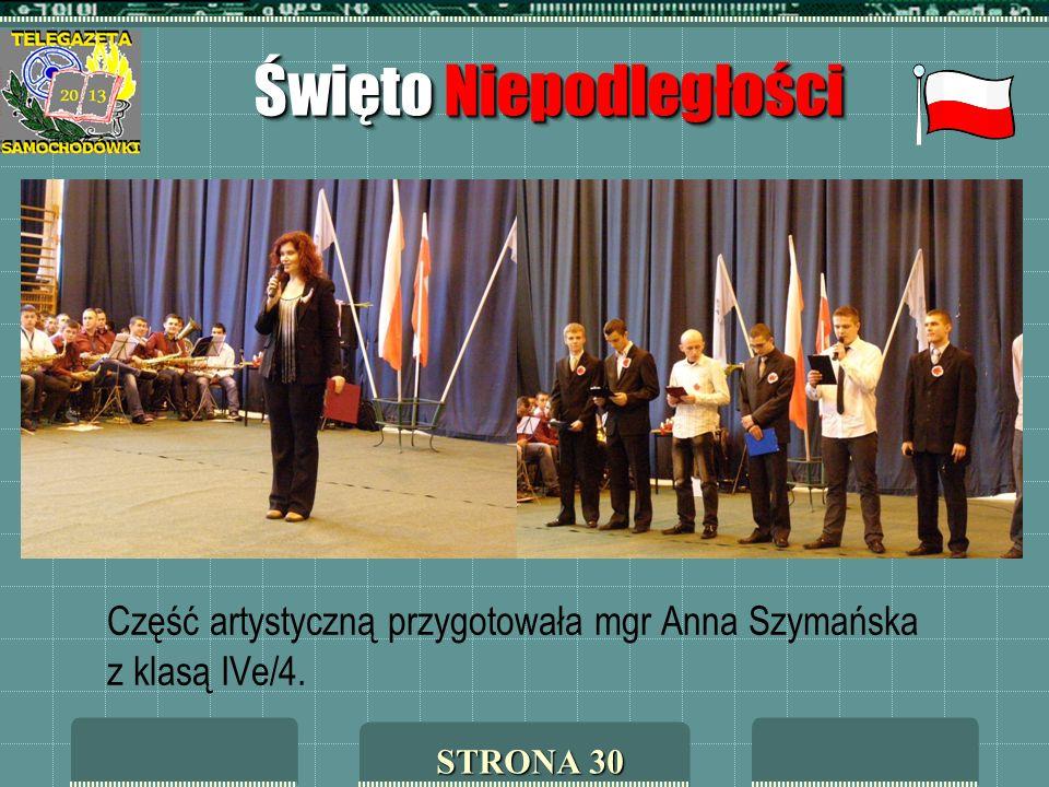 Święto Niepodległości Część artystyczną przygotowała mgr Anna Szymańska z klasą IVe/4. STRONA 30