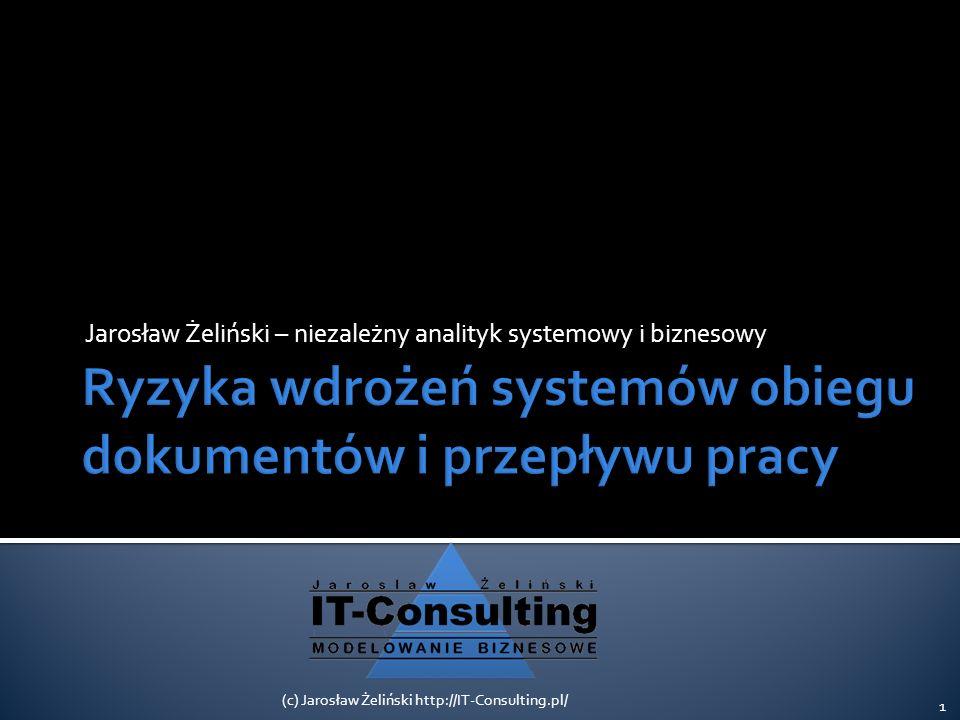 Jarosław Żeliński – niezależny analityk systemowy i biznesowy 1 (c) Jarosław Żeliński http://IT-Consulting.pl/