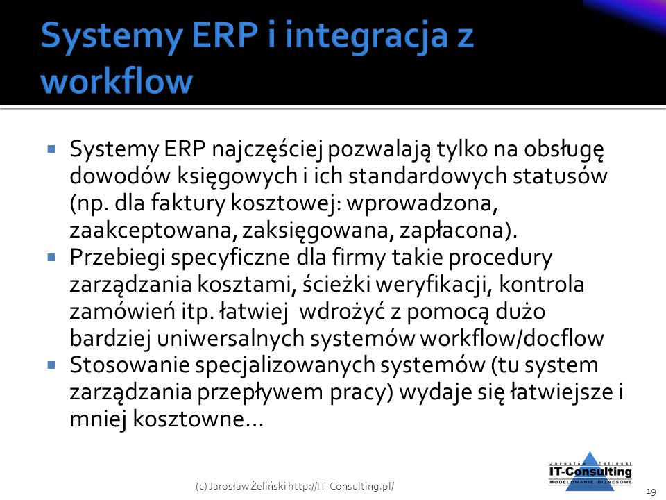 Systemy ERP najczęściej pozwalają tylko na obsługę dowodów księgowych i ich standardowych statusów (np. dla faktury kosztowej: wprowadzona, zaakceptow