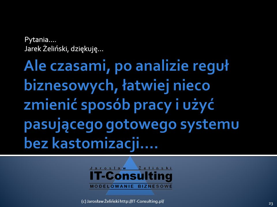 Pytania…. Jarek Żeliński, dziękuję… 23 (c) Jarosław Żeliński http://IT-Consulting.pl/