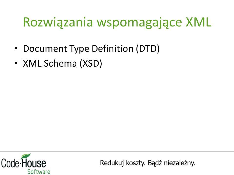 Rozwiązania wspomagające XML Document Type Definition (DTD) XML Schema (XSD)