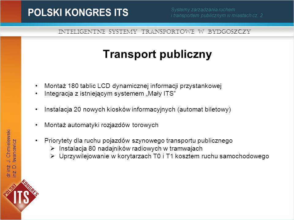 Systemy zarządzania ruchem i transportem publicznym w miastach cz. 2 Transport publiczny Inteligentne Systemy Transportowe w Bydgoszczy dr inż. J. Chm
