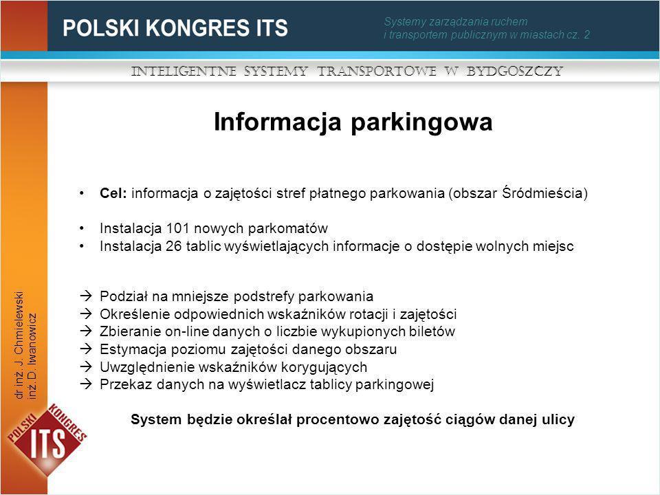 Systemy zarządzania ruchem i transportem publicznym w miastach cz. 2 Informacja parkingowa Inteligentne Systemy Transportowe w Bydgoszczy dr inż. J. C