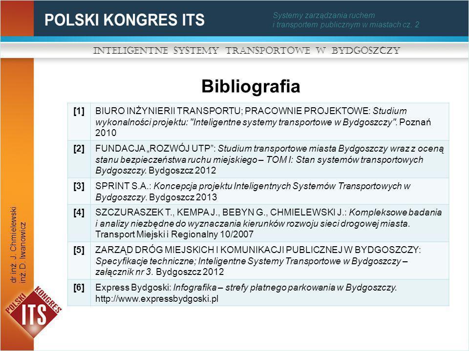 Systemy zarządzania ruchem i transportem publicznym w miastach cz. 2 Bibliografia Inteligentne Systemy Transportowe w Bydgoszczy dr inż. J. Chmielewsk