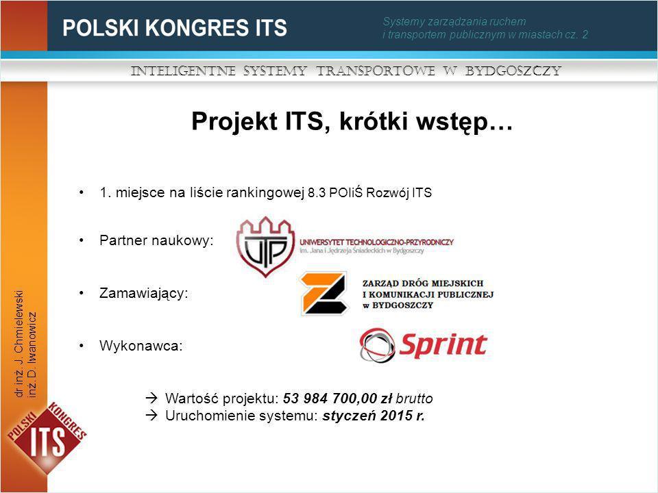 Systemy zarządzania ruchem i transportem publicznym w miastach cz. 2 Projekt ITS, krótki wstęp… Inteligentne Systemy Transportowe w Bydgoszczy dr inż.