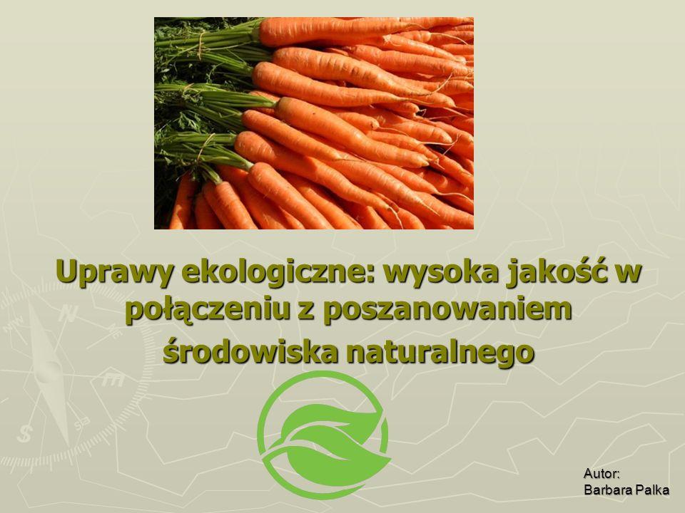 Uprawy ekologiczne: wysoka jakość w połączeniu z poszanowaniem środowiska naturalnego Autor: Barbara Palka