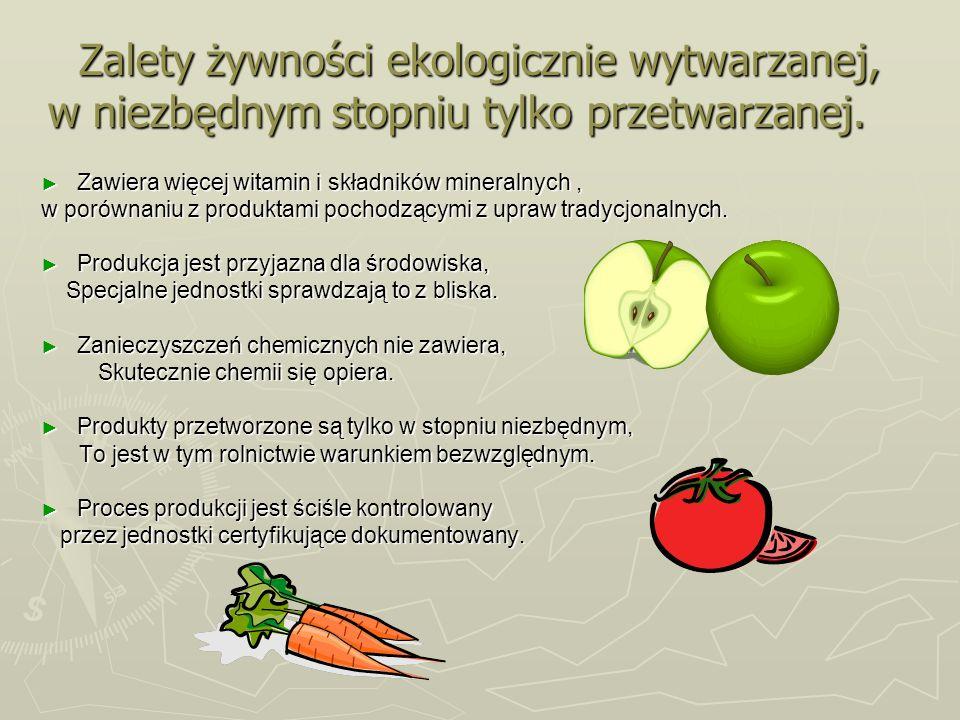 Zalety żywności ekologicznie wytwarzanej, w niezbędnym stopniu tylko przetwarzanej. Zawiera więcej witamin i składników mineralnych, Zawiera więcej wi