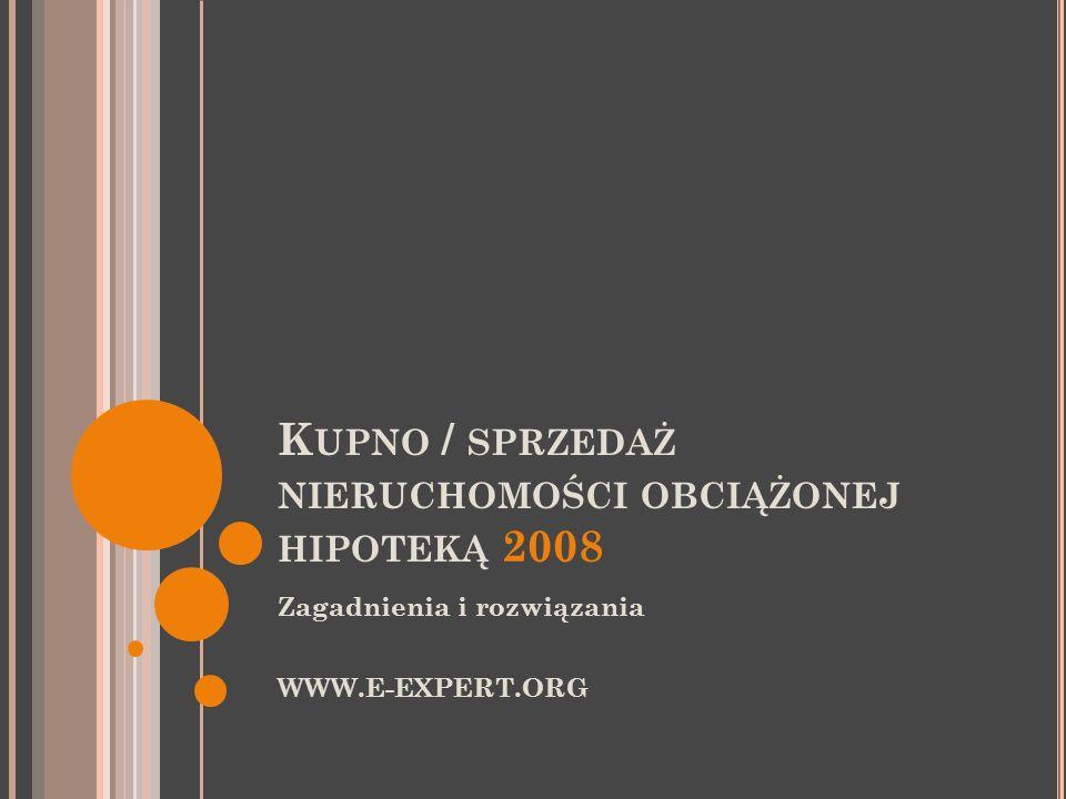 K UPNO / SPRZEDAŻ NIERUCHOMOŚCI OBCIĄŻONEJ HIPOTEKĄ 2008 Zagadnienia i rozwiązania WWW.E-EXPERT.ORG