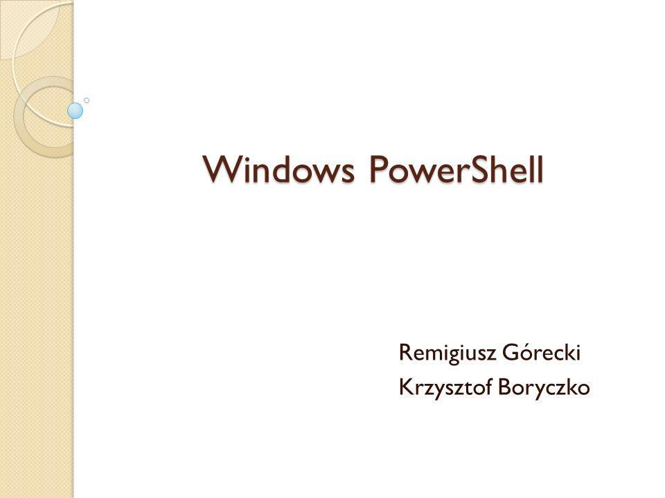 Windows PowerShell Remigiusz Górecki Krzysztof Boryczko