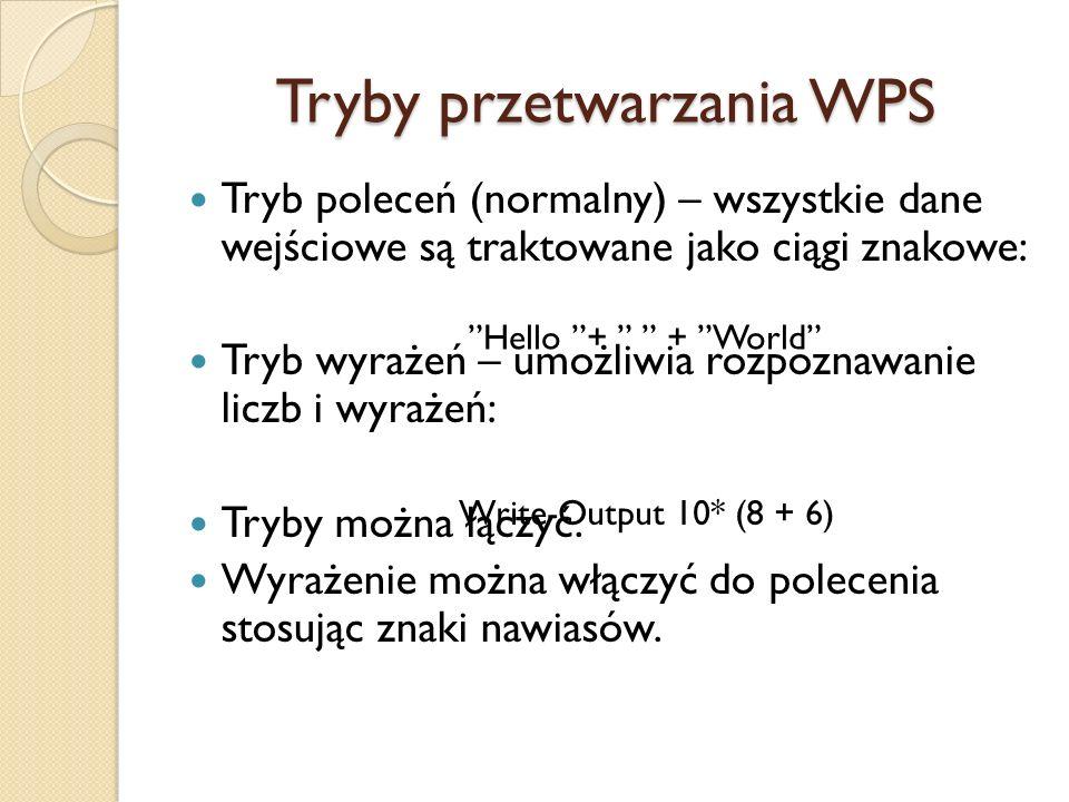 Tryby przetwarzania WPS Tryb poleceń (normalny) – wszystkie dane wejściowe są traktowane jako ciągi znakowe: Tryb wyrażeń – umożliwia rozpoznawanie li