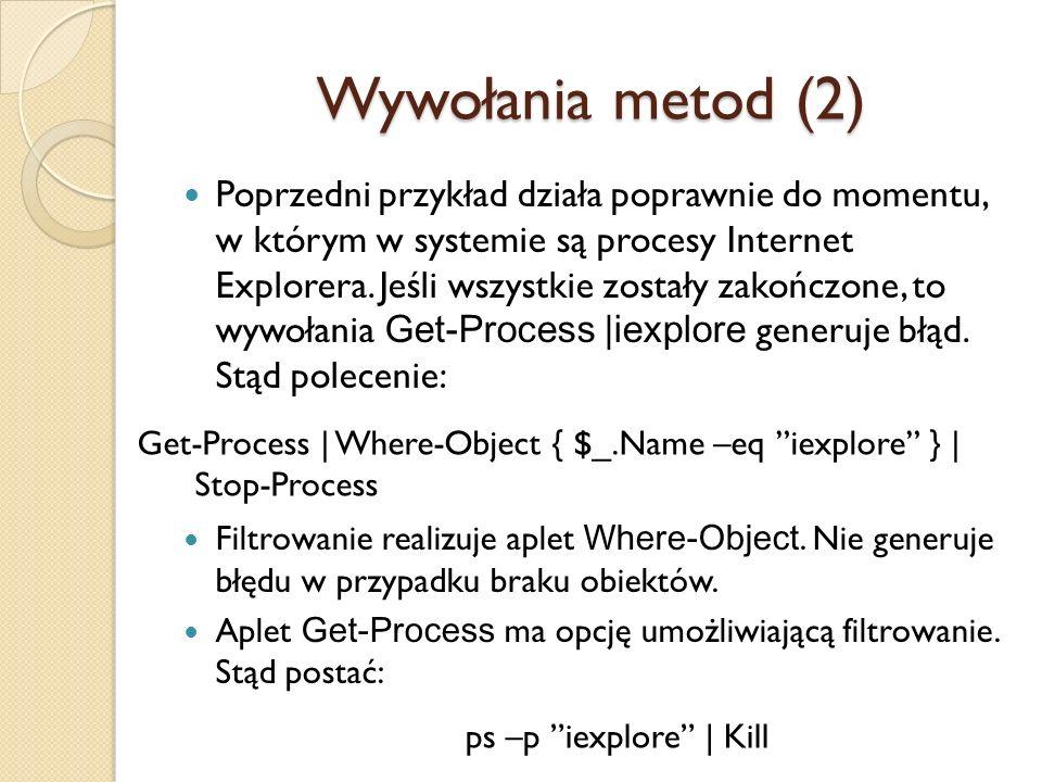 Wywołania metod (2) Poprzedni przykład działa poprawnie do momentu, w którym w systemie są procesy Internet Explorera. Jeśli wszystkie zostały zakończ