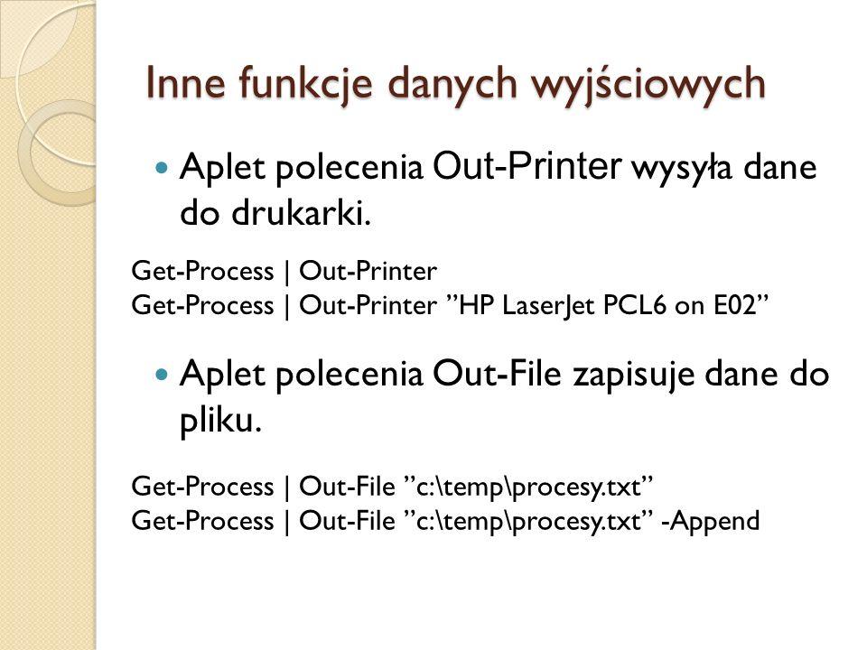 Inne funkcje danych wyjściowych Aplet polecenia Out-Printer wysyła dane do drukarki. Aplet polecenia Out-File zapisuje dane do pliku. Get-Process | Ou