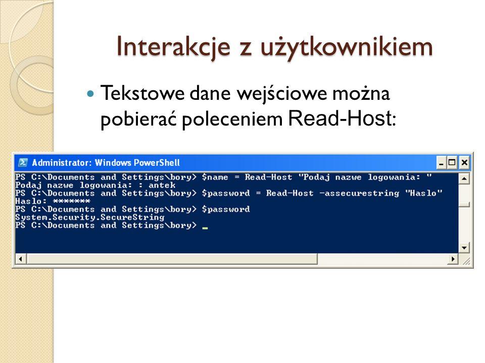Interakcje z użytkownikiem Tekstowe dane wejściowe można pobierać poleceniem Read-Host :