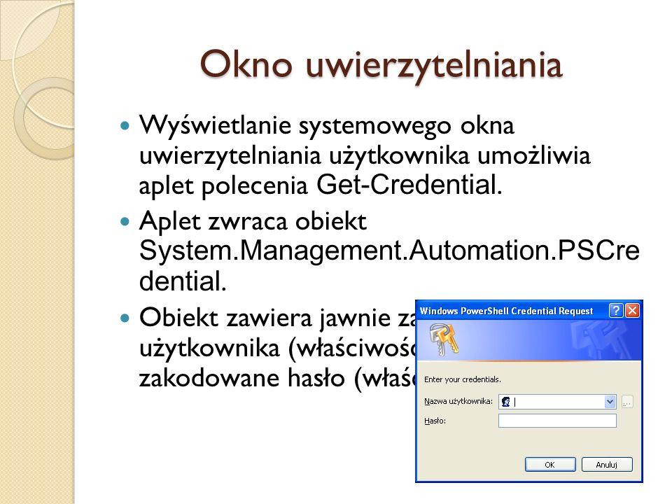 Okno uwierzytelniania Wyświetlanie systemowego okna uwierzytelniania użytkownika umożliwia aplet polecenia Get-Credential. Aplet zwraca obiekt System.