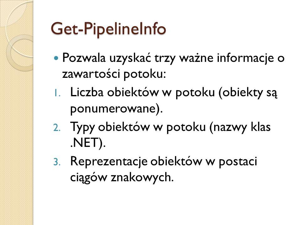 Get-PipelineInfo Pozwala uzyskać trzy ważne informacje o zawartości potoku: 1. Liczba obiektów w potoku (obiekty są ponumerowane). 2. Typy obiektów w