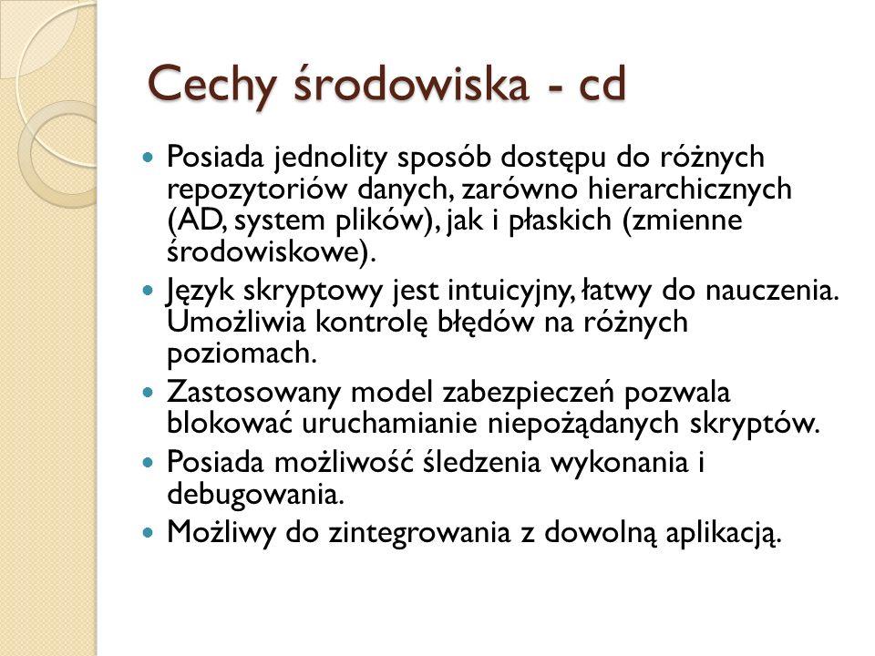 Cechy środowiska - cd Posiada jednolity sposób dostępu do różnych repozytoriów danych, zarówno hierarchicznych (AD, system plików), jak i płaskich (zm