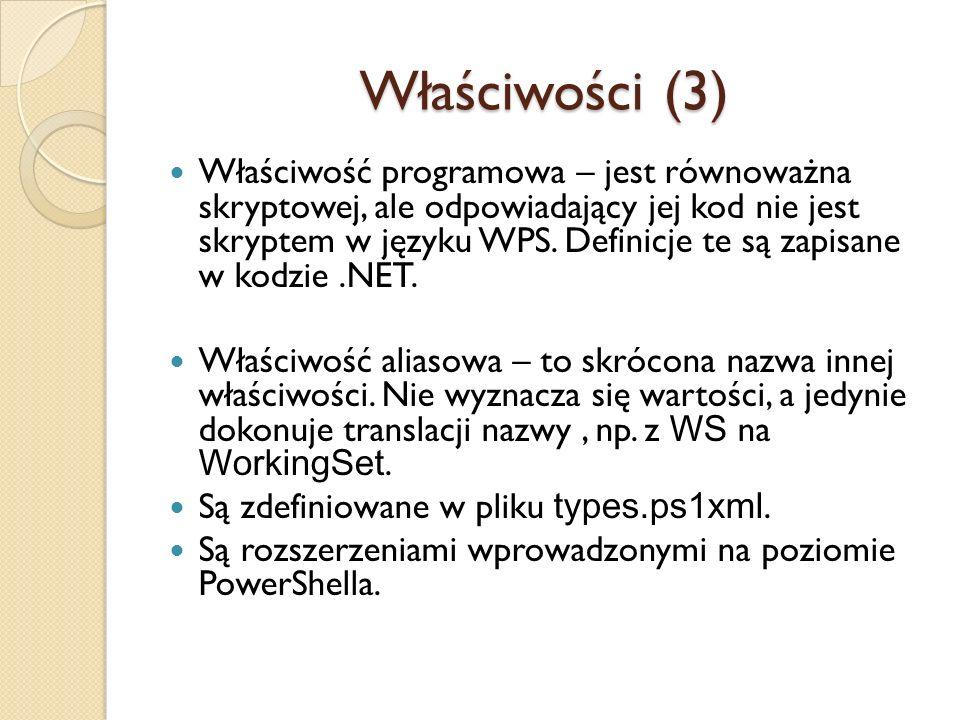 Właściwości (3) Właściwość programowa – jest równoważna skryptowej, ale odpowiadający jej kod nie jest skryptem w języku WPS. Definicje te są zapisane