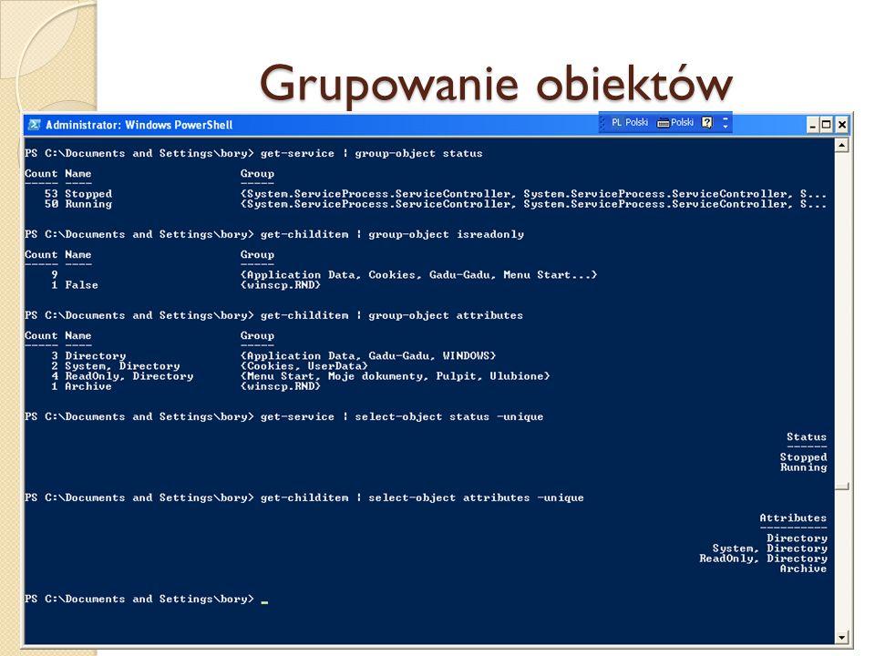Grupowanie obiektów Grupowanie obiektów w potoku wg wskazanej właściwości realizuje aplet Group-object : Jeżeli jedynym celem jest wyświetlenie grup i