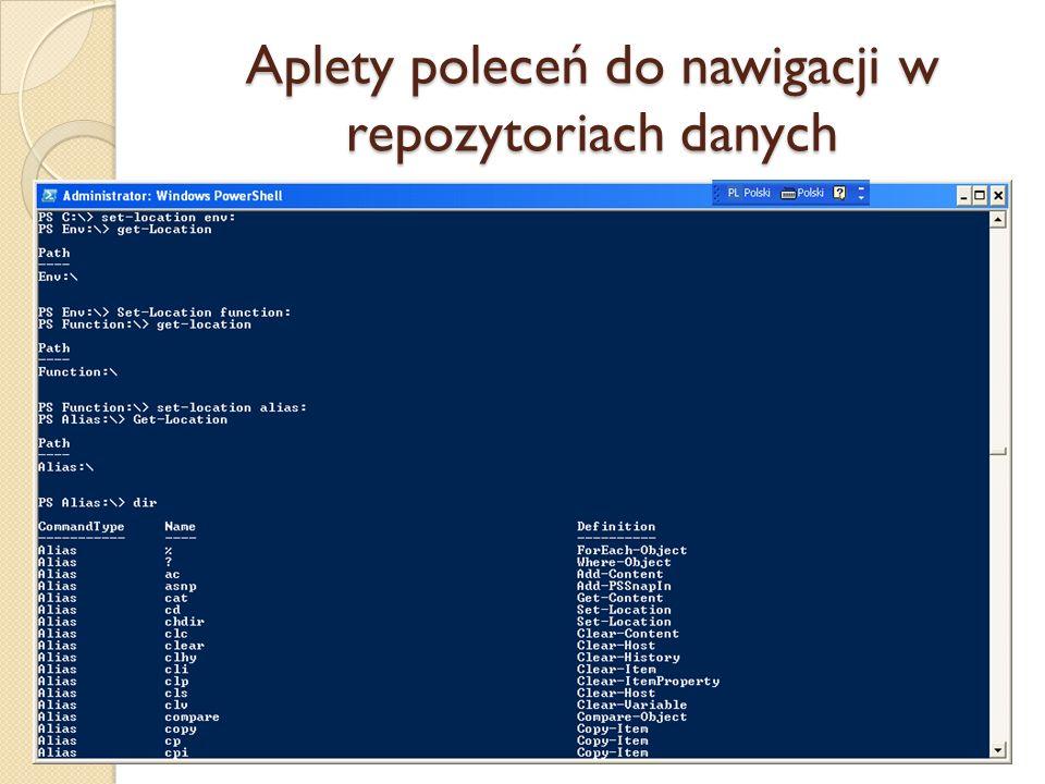 Aplety poleceń do nawigacji w repozytoriach danych Aplet poleceniaAliasyOpis Get-ChildItemdir, lsLista obiektów podrzędnych Get-Cwdcd, pwdZmiana katal