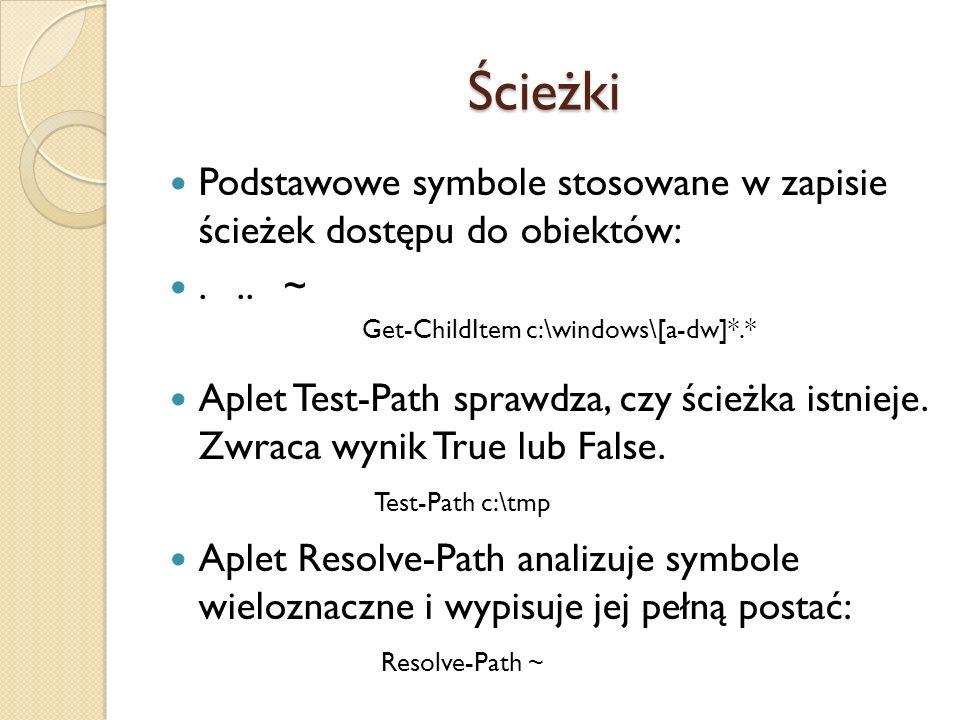 Ścieżki Podstawowe symbole stosowane w zapisie ścieżek dostępu do obiektów:... ~ Aplet Test-Path sprawdza, czy ścieżka istnieje. Zwraca wynik True lub