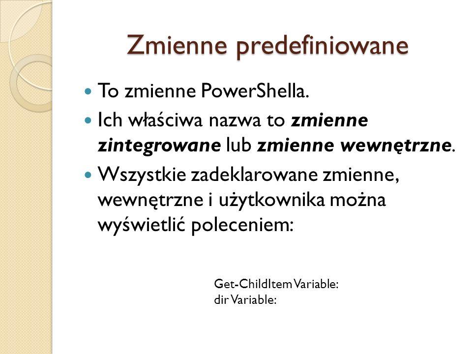 Zmienne predefiniowane To zmienne PowerShella. Ich właściwa nazwa to zmienne zintegrowane lub zmienne wewnętrzne. Wszystkie zadeklarowane zmienne, wew