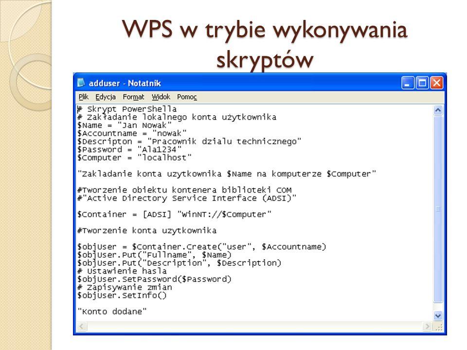 WPS w trybie wykonywania skryptów Skrypt PowerShella to plik tekstowy w języku Powershell Script Language (PSL). Skrypt zawiera deklaracje zzmiennych