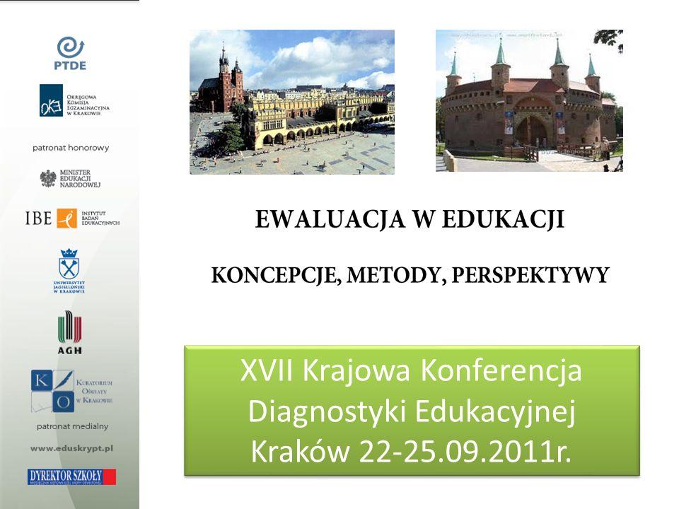 XVII Krajowa Konferencja Diagnostyki Edukacyjnej Kraków 22-25.09.2011r. XVII Krajowa Konferencja Diagnostyki Edukacyjnej Kraków 22-25.09.2011r.