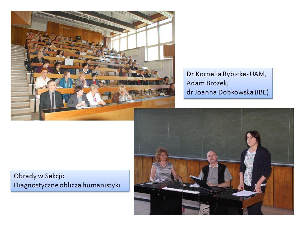 Obrady w Sekcji: Diagnostyczne oblicza humanistyki Dr Kornelia Rybicka- UAM, Adam Brożek, dr Joanna Dobkowska (IBE)