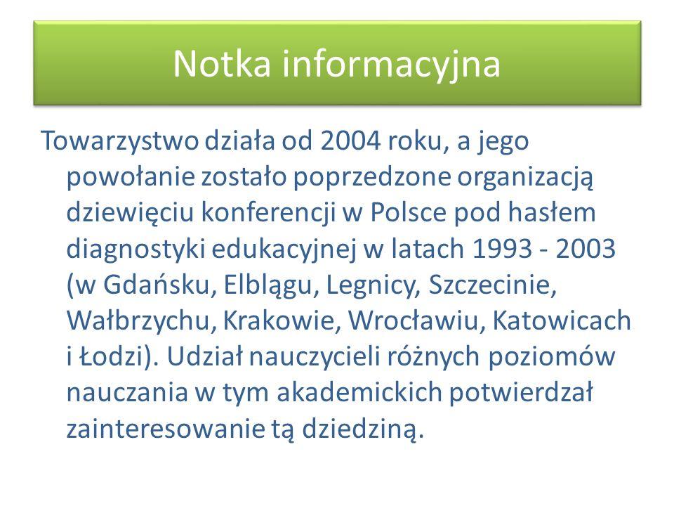 Notka informacyjna Towarzystwo działa od 2004 roku, a jego powołanie zostało poprzedzone organizacją dziewięciu konferencji w Polsce pod hasłem diagno