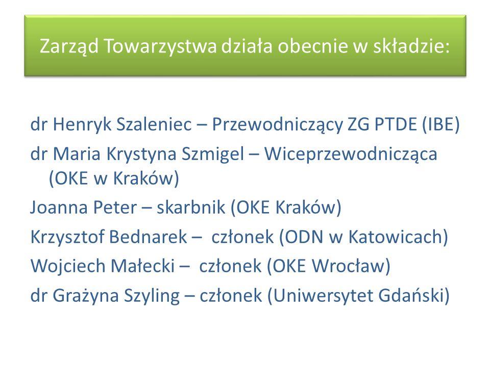 Zarząd Towarzystwa działa obecnie w składzie: dr Henryk Szaleniec – Przewodniczący ZG PTDE (IBE) dr Maria Krystyna Szmigel – Wiceprzewodnicząca (OKE w