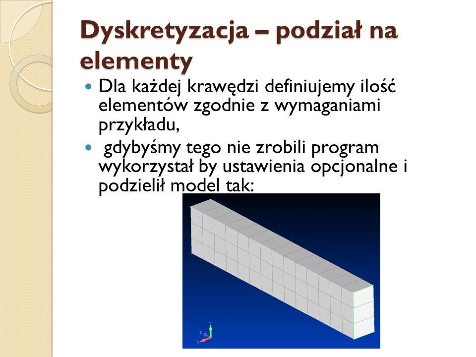 Dyskretyzacja – podział na elementy Dla każdej krawędzi definiujemy ilość elementów zgodnie z wymaganiami przykładu, gdybyśmy tego nie zrobili program