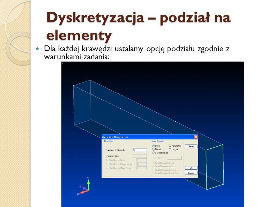 Dyskretyzacja – podział na elementy Dla każdej krawędzi ustalamy opcję podziału zgodnie z warunkami zadania: