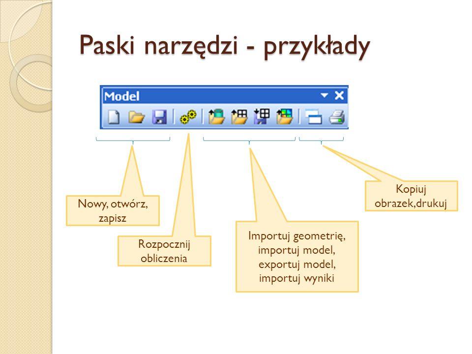 Paski narzędzi - przykłady Nowy, otwórz, zapisz Rozpocznij obliczenia Importuj geometrię, importuj model, exportuj model, importuj wyniki Kopiuj obraz
