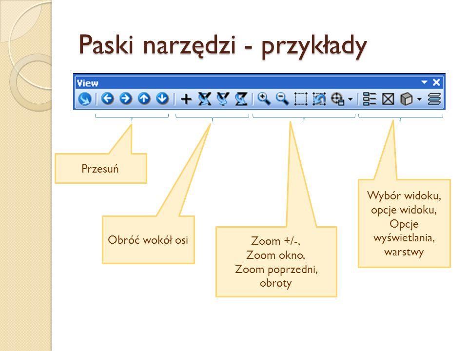 Paski narzędzi - przykłady Przesuń Obróć wokół osi Zoom +/-, Zoom okno, Zoom poprzedni, obroty Wybór widoku, opcje widoku, Opcje wyświetlania, warstwy