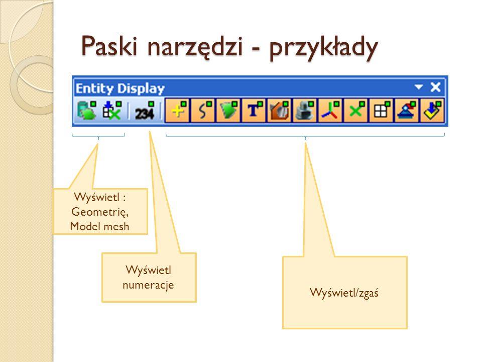 Paski narzędzi - przykłady Wyświetl : Geometrię, Model mesh Wyświetl numeracje Wyświetl/zgaś