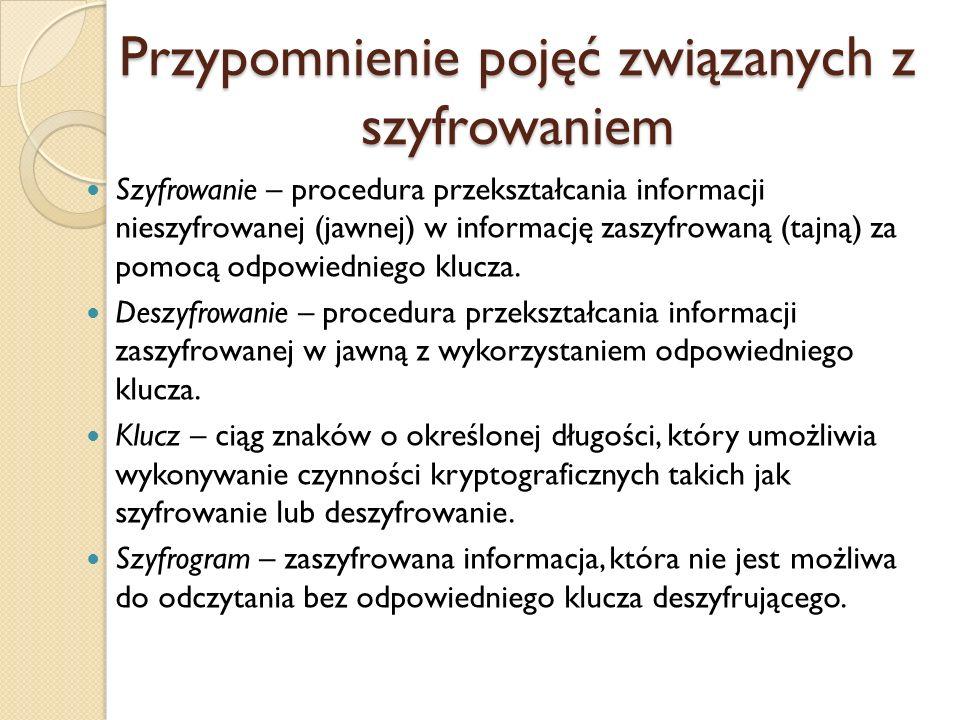 Szyfrowanie symetryczne Ten sam klucz jest wykorzystywany do szyfrowania i deszyfrowania informacji.