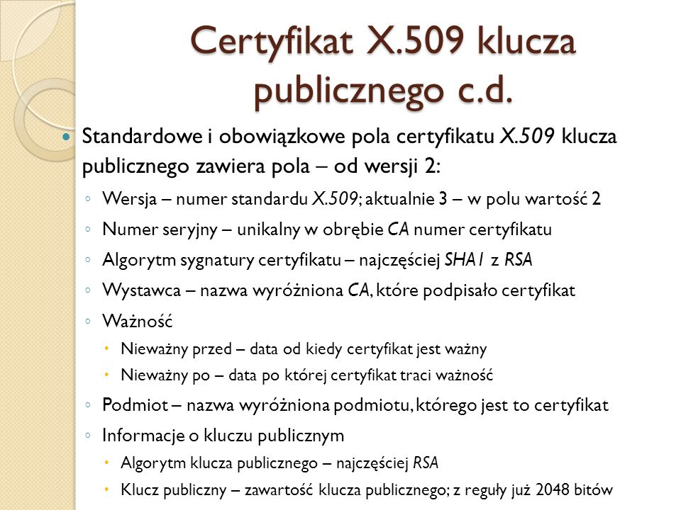 Certyfikat X.509 klucza publicznego c.d.Od wersji 3 X.509 certyfikat może zawierać rozszerzenia.