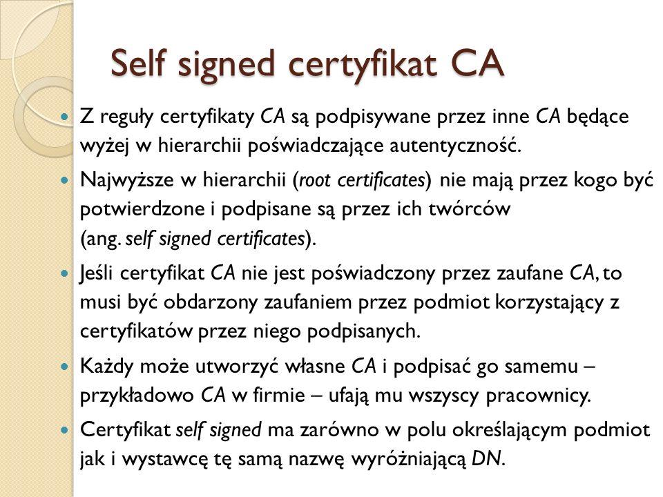 Ścieżka certyfikatów w X.509 Gdy certyfikat klucza publicznego podpisany jest przez CA, to przy prawidłowej konfiguracji powinna być widoczna hierarchia – dane uwierzytelniającego CA W przypadku certyfikatu CA self signed nie będzie nic ponad nim samym w hierarchii: Dla certyfikatu klucza publicznego podpisanego przez CA uwierzytelnione przez inne CA ścieżka certyfikacji: