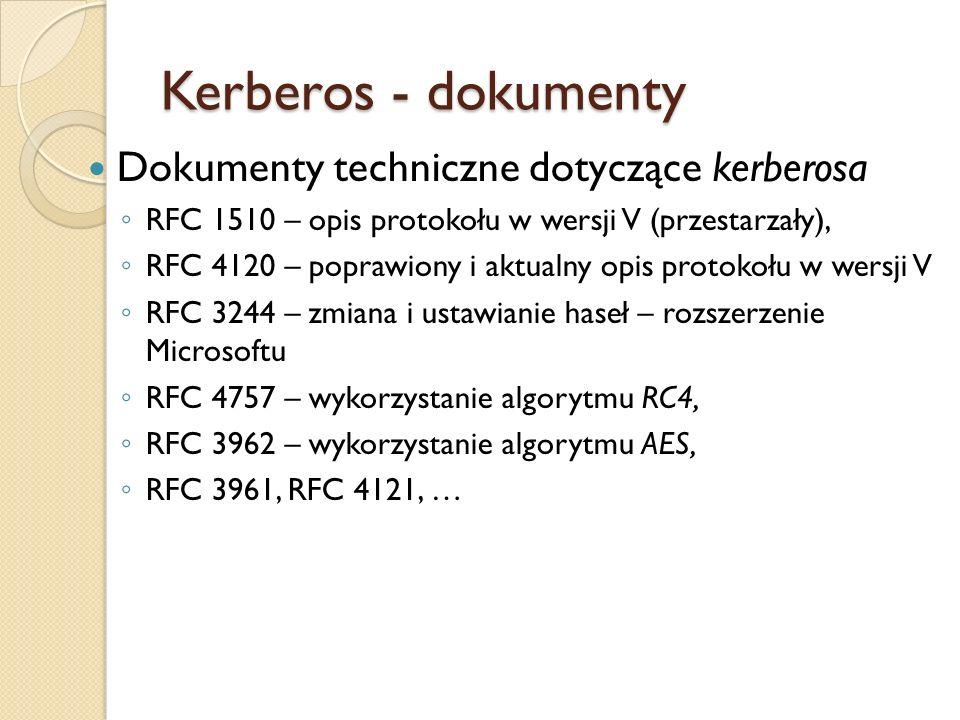 Kerberos - dokumenty Dokumenty techniczne dotyczące kerberosa RFC 1510 – opis protokołu w wersji V (przestarzały), RFC 4120 – poprawiony i aktualny op