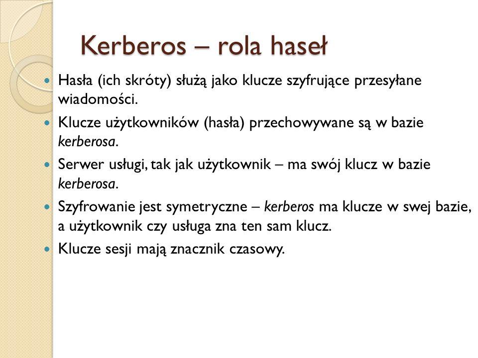 Kerberos – rola haseł Hasła (ich skróty) służą jako klucze szyfrujące przesyłane wiadomości. Klucze użytkowników (hasła) przechowywane są w bazie kerb