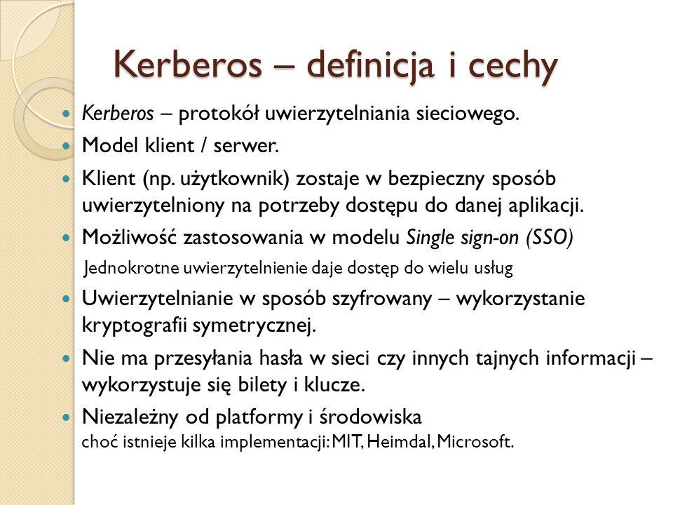 Kerberos – definicja i cechy Kerberos – protokół uwierzytelniania sieciowego. Model klient / serwer. Klient (np. użytkownik) zostaje w bezpieczny spos