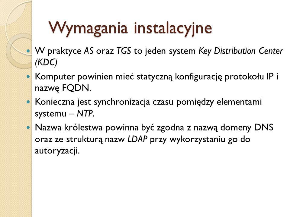 Wymagania instalacyjne W praktyce AS oraz TGS to jeden system Key Distribution Center (KDC) Komputer powinien mieć statyczną konfigurację protokołu IP