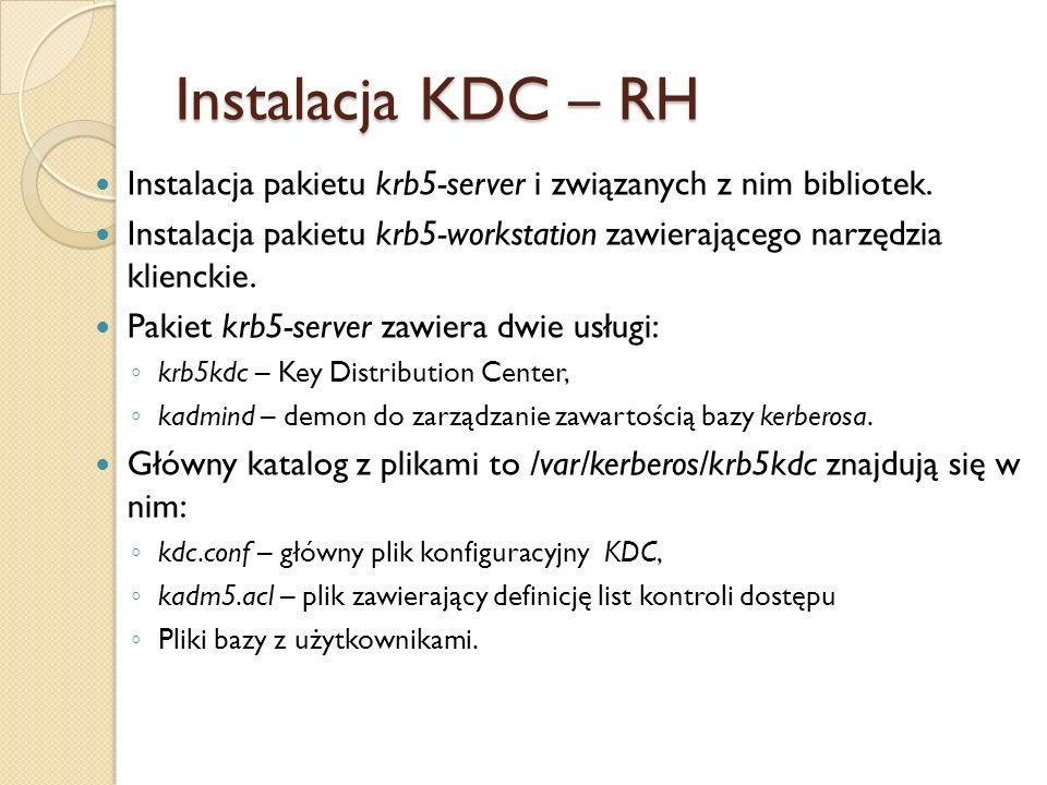 Instalacja KDC – RH Instalacja pakietu krb5-server i związanych z nim bibliotek. Instalacja pakietu krb5-workstation zawierającego narzędzia klienckie