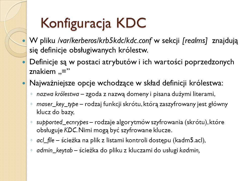 Konfiguracja KDC W pliku /var/kerberos/krb5kdc/kdc.conf w sekcji [realms] znajdują się definicje obsługiwanych królestw. Definicje są w postaci atrybu