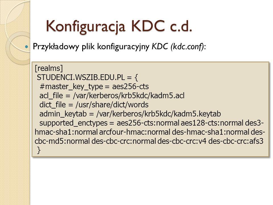 Konfiguracja KDC c.d. Przykładowy plik konfiguracyjny KDC (kdc.conf): [realms] STUDENCI.WSZIB.EDU.PL = { #master_key_type = aes256-cts acl_file = /var
