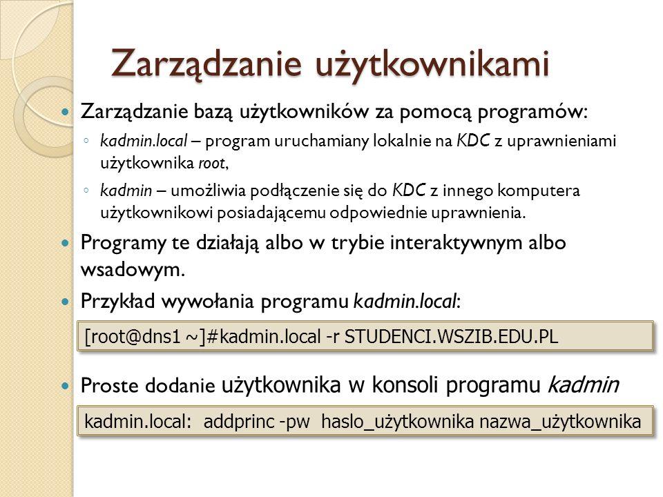 Zarządzanie użytkownikami Zarządzanie bazą użytkowników za pomocą programów: kadmin.local – program uruchamiany lokalnie na KDC z uprawnieniami użytko