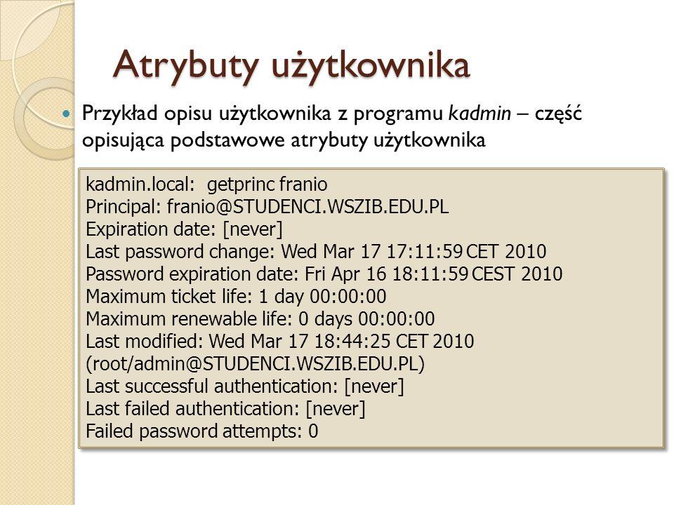 Atrybuty użytkownika Przykład opisu użytkownika z programu kadmin – część opisująca podstawowe atrybuty użytkownika kadmin.local: getprinc franio Prin