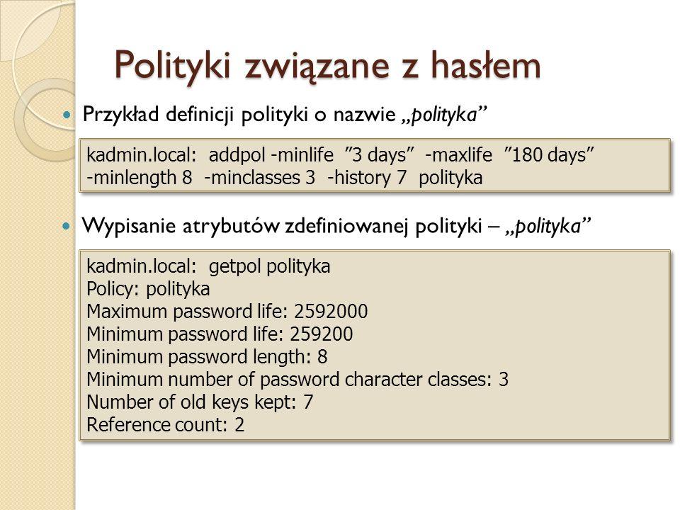 Polityki związane z hasłem Przykład definicji polityki o nazwie polityka kadmin.local: addpol -minlife 3 days -maxlife 180 days -minlength 8 -minclass